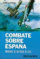 Combate sobre España, memorias de un piloto de caza